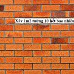 Đơn giá xây tường rào 1m2 trọn gói, Xây 1m2 tường 10 hết bao nhiêu vật liệu